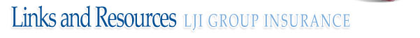 Links and Resources ~ LJI GROUP INSURANCE